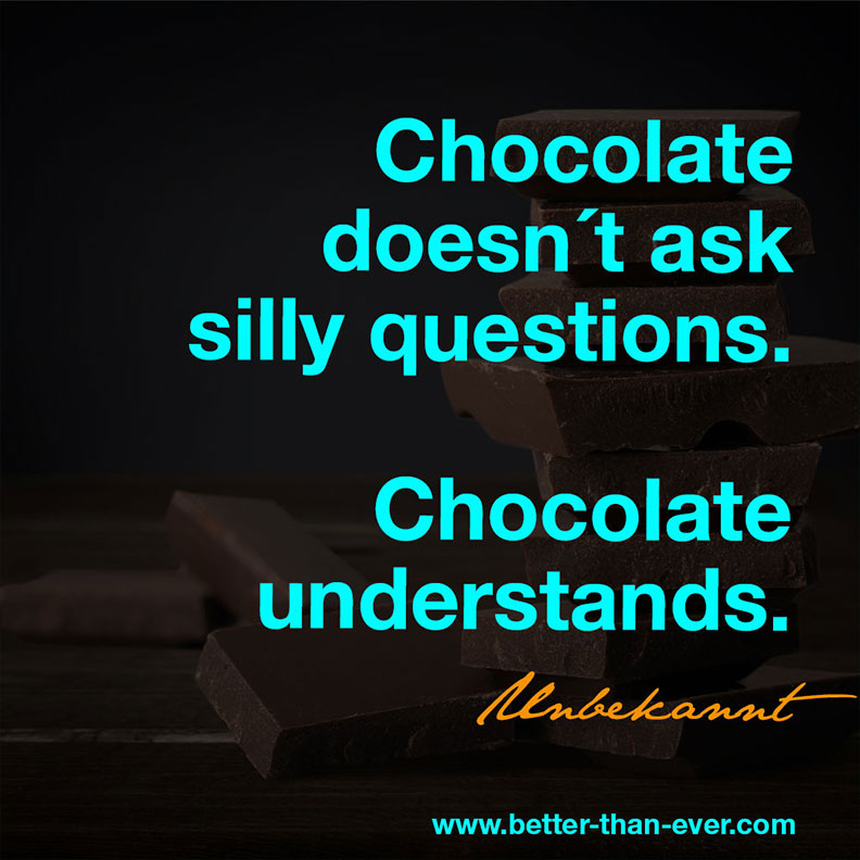 Chocolate doesn't ask silly questions …