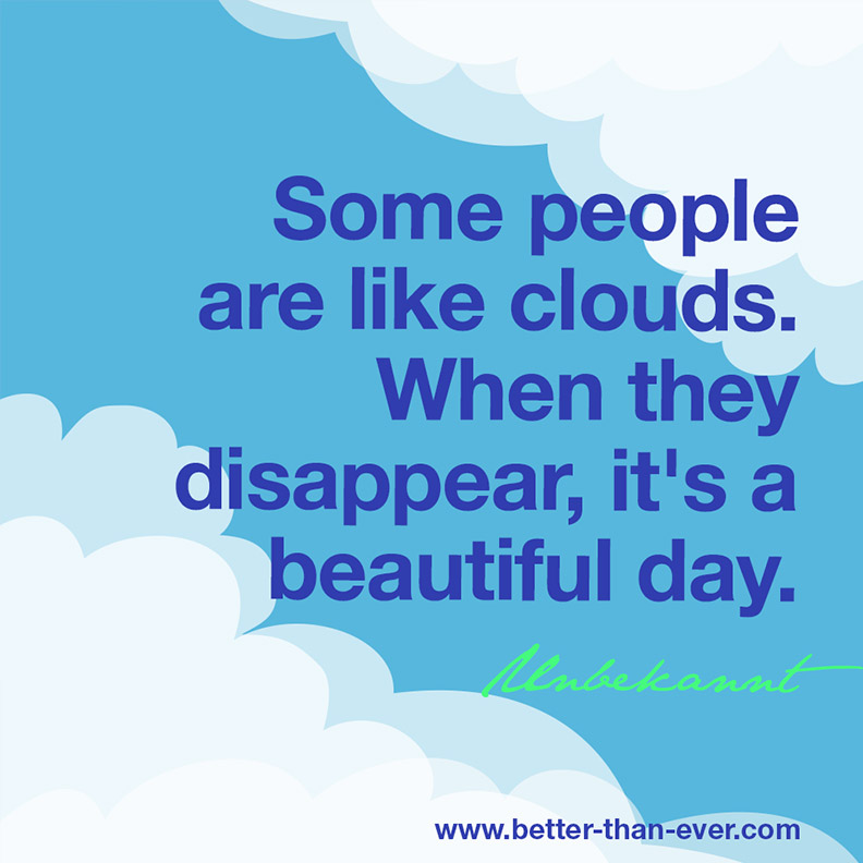Some people are like clouds ..